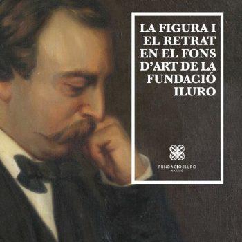 La figura i el retrat en el Fons d'Art de la Fundació Iluro