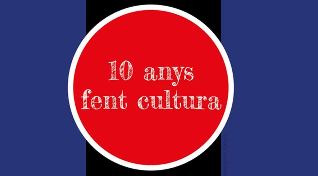 10 ANYS FENT CULTURA!